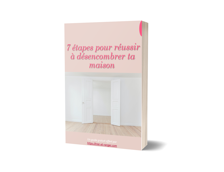 7 étapes pour réussir à désencombrer ta maison